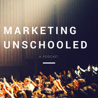 Marketing Unschooled podcast