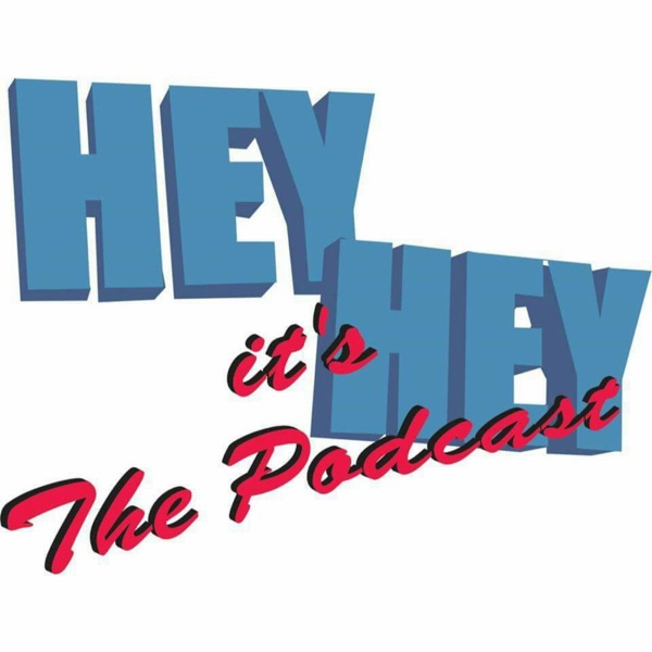 Hey Hey It's The Podcast