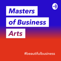 Masters of Business Arts podcast