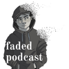 faded podcast - Faded