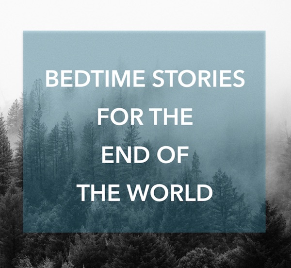 Bedtime Stories for the End of the World