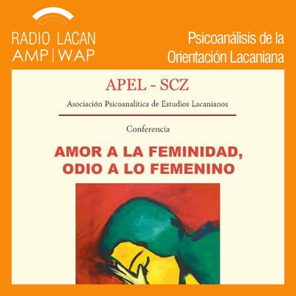 "RadioLacan.com | NEL-BOLIVIA. Conferencia pública: ""Amor a la femineidad, odio a lo femenino"""