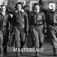 Mastercast: Soaring with the Fly Girls; Ft. Margaret Phelan Taylor podcast