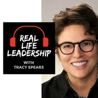Real-Life Leadership with Tracy Spears podcast
