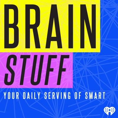 BrainStuff:iHeartRadio & HowStuffWorks