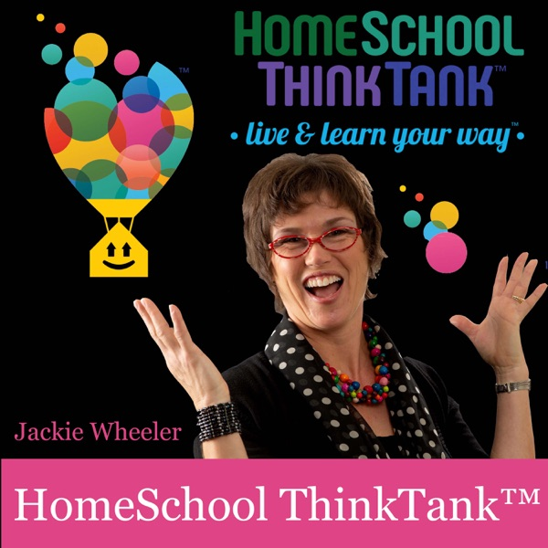 HomeSchool ThinkTank! Live & Learn Your Way with Jackie Wheeler