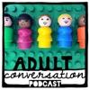 Adult Conversation Parenting Podcast artwork