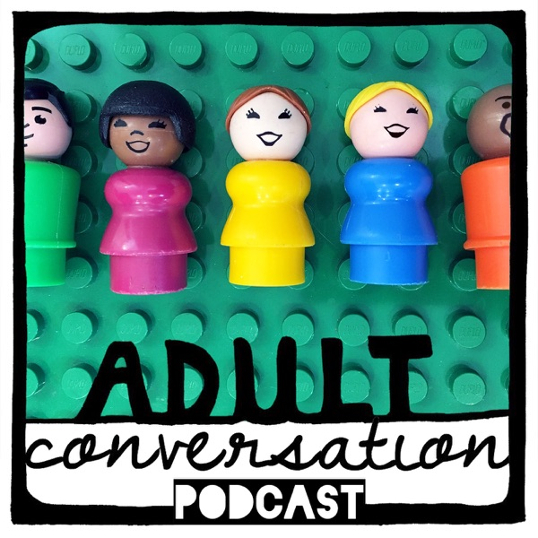 Adult Conversation Parenting Podcast
