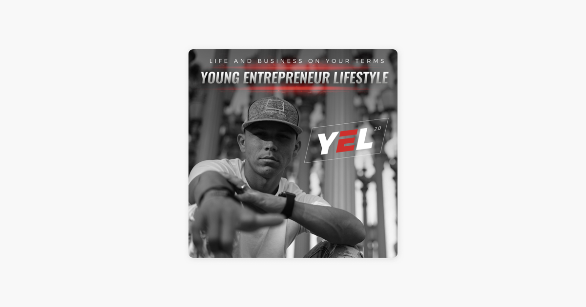 Young Entrepreneur Lifestyle 2 0 on Apple Podcasts