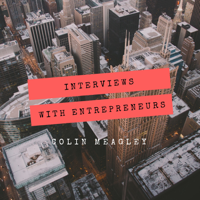 Colin Meagley: Interviews with Entrepreneurs podcast