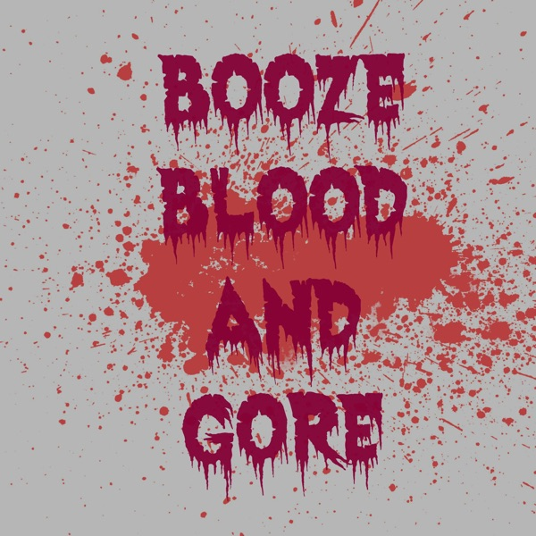 Booze, Blood and Gore