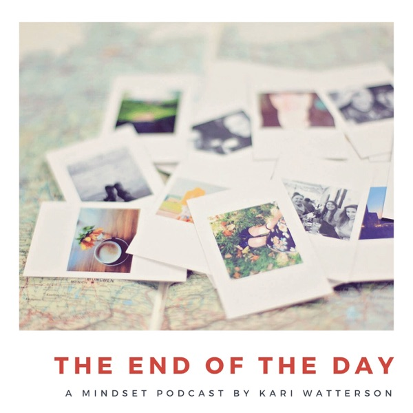 The End of the Day Podcast with Kari Watterson: Using Mindset Work to Live Your Best Life