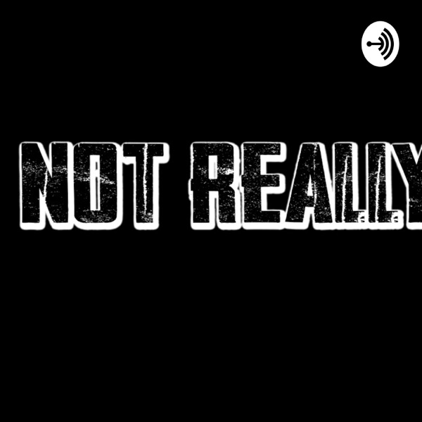 Not Really A Podcast