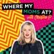 Where My Mom's At? w/ Christina P.