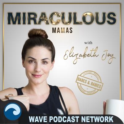 Miraculous Mamas:Elizabeth Joy Presta - Wave Podcast Network