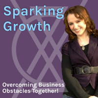 Sparking Growth | Overcoming Business Obstacles Together podcast