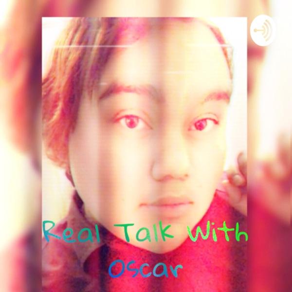Real Talk With Oscar
