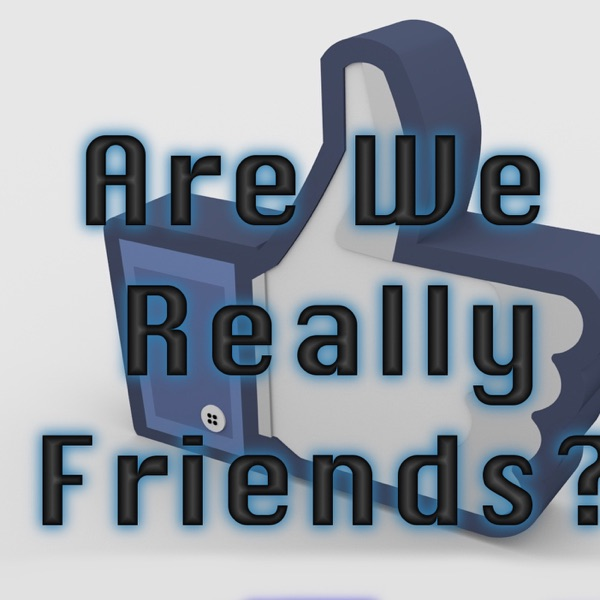 Are We Really Friends Podcast
