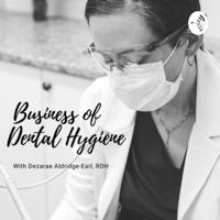 Business of Dental Hygiene Podcast podcast