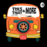 This, That and More podcast