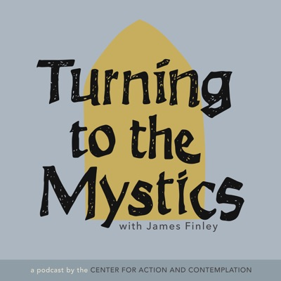 Turning to The Mystics with James Finley:Center for Action and Contemplation