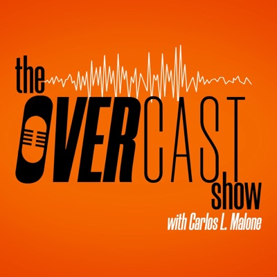 The Overcast Show with Carlos L. Malone
