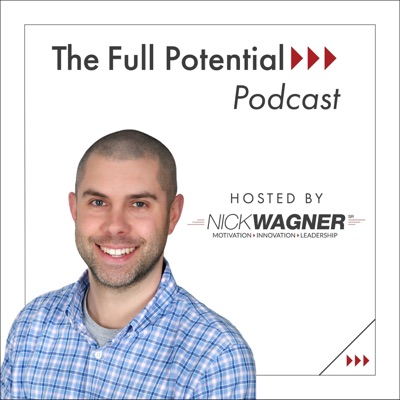 The Full Potential Podcast by Nick Wagner Sr.