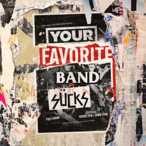 Your Favorite Band Sucks