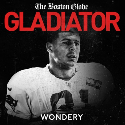 Gladiator: Aaron Hernandez and Football Inc.:The Boston Globe | Wondery