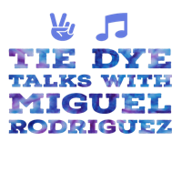 Tie Dye Talks with Miguel Rodriguez podcast