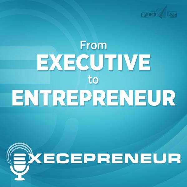 Execepreneur: From Executive to Entrepreneur