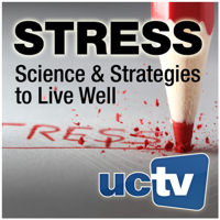 Stress: Science and Strategies to Live Well (Video) podcast