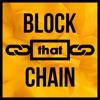 Block That Chain - Bitcoin & Blockchain