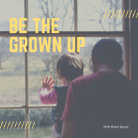 Be The Grown Up podcast