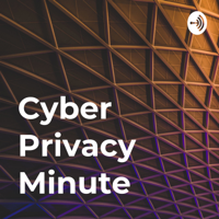 Cyber Privacy Minute podcast
