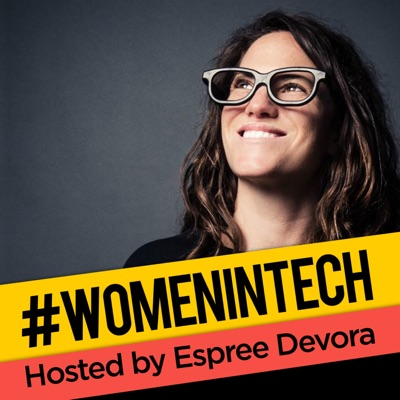 Women in Tech Podcast, hosted by Espree Devora:Espree Devora