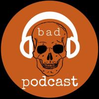 Bad Podcast podcast