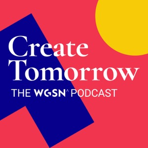 Create Tomorrow, The WGSN Podcast