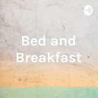 Bed and Breakfast podcast