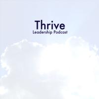 Thrive Leadership Podcast podcast