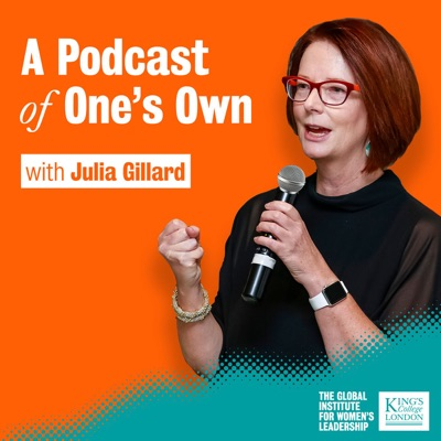 A Podcast of One's Own with Julia Gillard:A Podcast of One's Own with Julia Gillard
