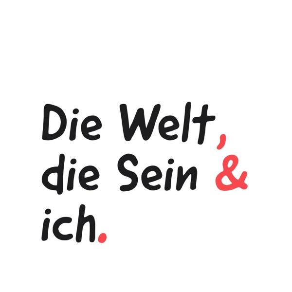 Die Welt, die Sein & ich