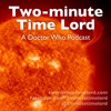 Two-minute Time Lord: A Doctor Who Podcast artwork