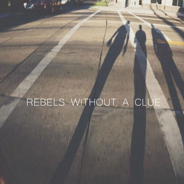 Rebels without a clue