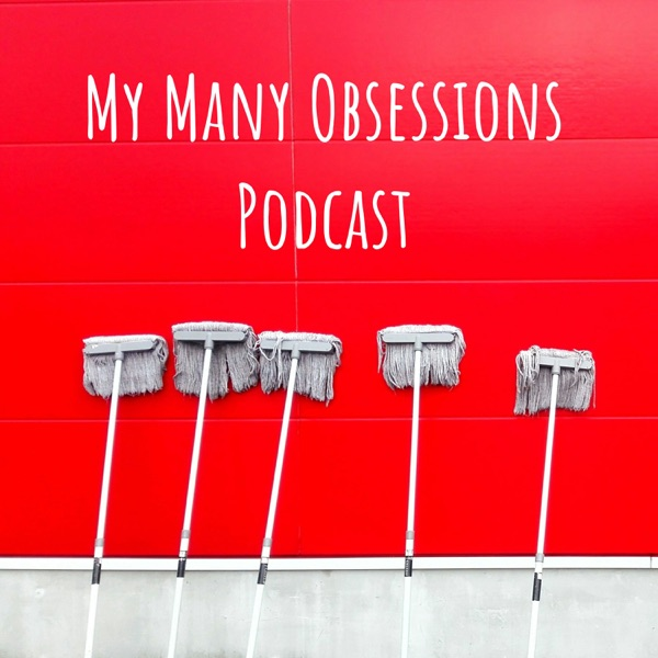 My Many Obsessions Podcast