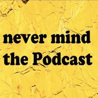 Never mind the Podcast podcast