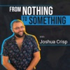 From Nothing To Something With Joshua Crisp artwork