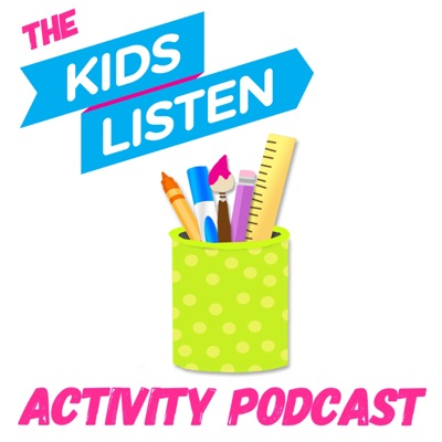 Kids Listen Activity Podcast:Kids Listen