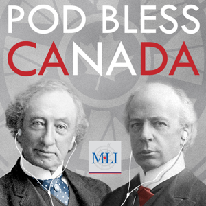 Macdonald-Laurier Institute's Pod Bless Canada podcast