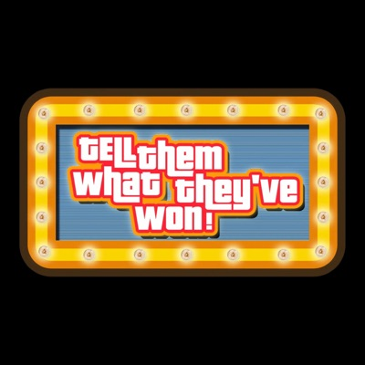 Tell Them What They've Won - America's Favorite Game Show Podcast